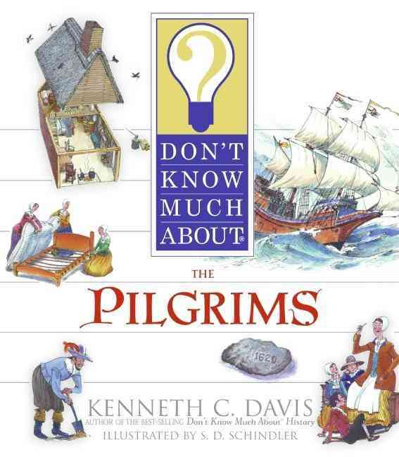 Don't Know Much About the Pilgrims By Davis, Kenneth C./ Schindler, S. D. (ILT)/ Prince, April