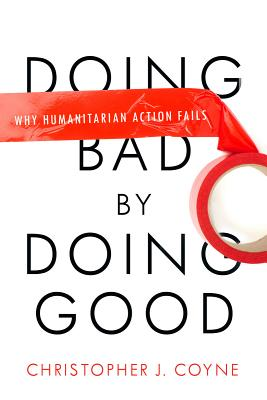 Doing Bad by Doing Good By Coyne, Christopher