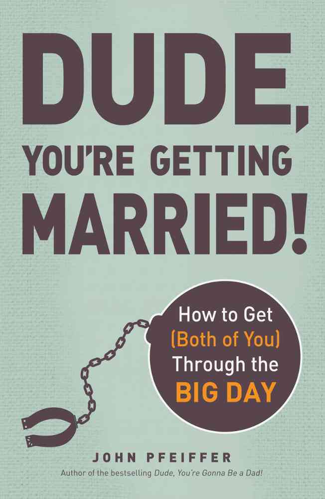 Dude, You're Getting Married! By Pfeiffer, John